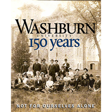 Cover Image For Washburn University 150 Years - Not for Ourselves Alone